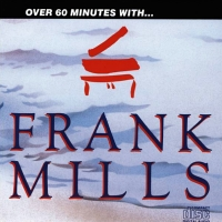 Over 60 Minutes with Frank Mills